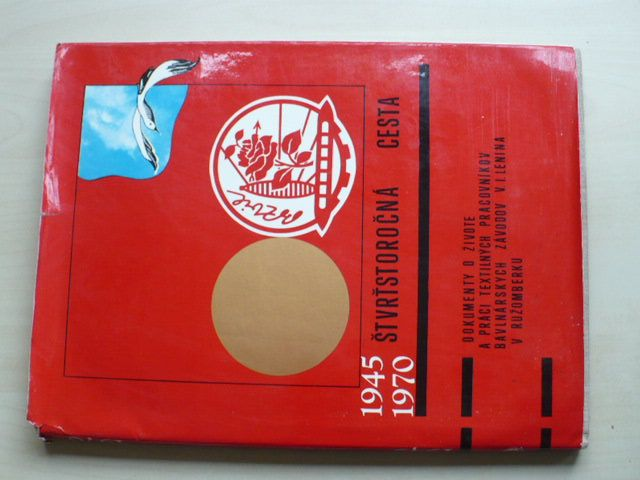 1945-1970 Čtvrťstoročná cesta - Bavlnárské závody V.I.Lenina v Ružomberku