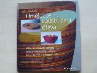 Becker - Umělecké soustružení dřeva - základní i pokročilé techniky, podrobné obrazové postupy 2007
