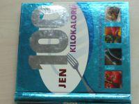 Jen 100 kilokalorií - Recepty na chutné nízkoenergetické pokrmy (2010)