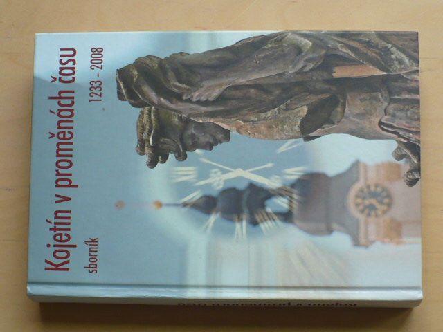 Kojetín v proměnách času 1233 - 2008 (sborník) 2009