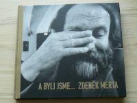 A byli jsme... Zdeněk Merta - Dvojportrét 1992 - 2012