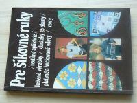 Pre šikovné ruky 5 - Textilné aplikácie, kožený výrobky, obrázky zo slamy... (1988) slovensky