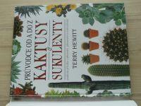Hewitt - Kaktusy a sukulenty - Průvodce od A do Z (1996) Praktická příručka