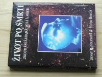 Randlesová, Hough - Život po smrti - Zkoumání záhad života a smrti (1997)