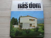 Spiška a kol. - Náš dom - navrhovanie - zariaďovanie - úprava okolia (1985) slovensky