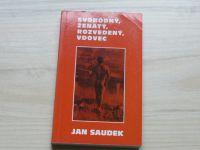 Jan Saudek - Svobodný, ženatý, rozvedený, vdovec (2005)