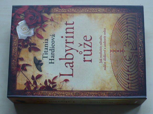 Hardieová - Labyrint růže - Jak rozluštit záhadu, nalézt dědictví a uzdravit srdce (2008)