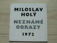 Miloslav Holý - Neznámé obrazy 1972  - Katalog výstavy
