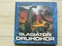 Mareš - Gladiátoři druhohor - Strhující příběhy z doby dinosaurů (2001)
