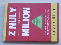 Říha - Z nuly na milion - Neobvyklý návod, jak vydělat přes internet milion a víc (2018)