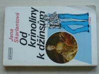 Skarlantová - Od krinolíny k džínsům (1979)