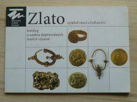 Zlato - symbol moci a bohatství - Katalog doprovodných textů k výstavě (Morav.zemské muz.2012)