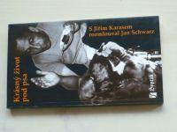 Krásný život pod psa - S Jiřím Karasem rozmlouval Jan Schwarz (2005)