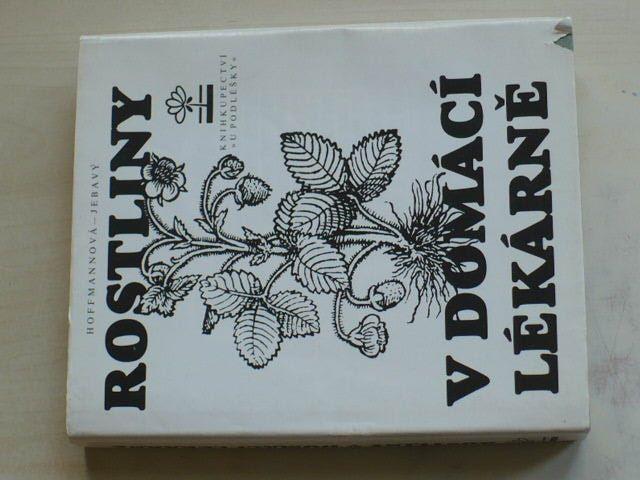 Hoffmanová, Jebavý - Rostliny v domácí lékárně (1991)