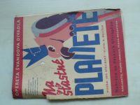 Na šťastné planetě (1939) Opereta Švandova divadla, hudba: Stelibský slova: Melíšek