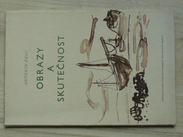 Antonín Pelc - Obrazy a skutečnost (1960) ed. Vyznání sv.4.