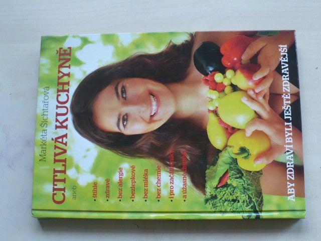 Šichtařová - Citlivá kuchyně aby zdraví byli ještě zdravější (2013) aneb štíhle-zdravě-bez alergií-bezlepkově-bez mléka-bez chemie i pro začátečníky a úžasně chutně!