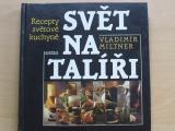 Miltner - Svět na talíři - Recepty světové kuchyně (1996)