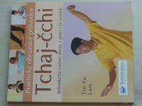 Lam - Praktický obrazový průvodce Tchaj-čchi - Jednoduchá cvičení doma, v práci i na cestách (2007)