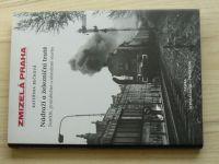 Bečková - Zmizelá Praha - Nádraží a železniční tratě - Zaniklé, proměněné a ohrožené stavby (2009)