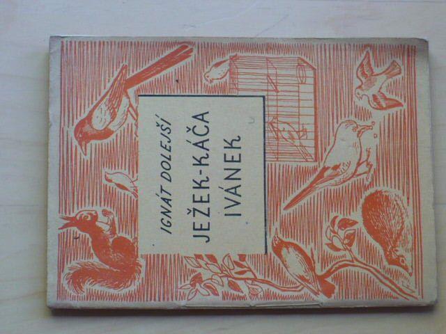 Dolejší - Ježek - Káča - Ivánek (1948) Vyprávění o zvířatech