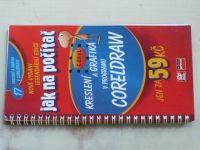 Jak na počítač - Kreslení a grafika v programu Coreldraw (2005)