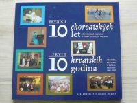 Prvních 10 chorvatských let - Chorvatská kultura v ČR 1992-2002 (2002) česky a chorvatsky