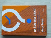 Gary Hamel - Na čem dnes záleží (2013)