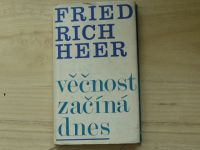 Friedrich Heer - Věčnost začíná dnes (1970)