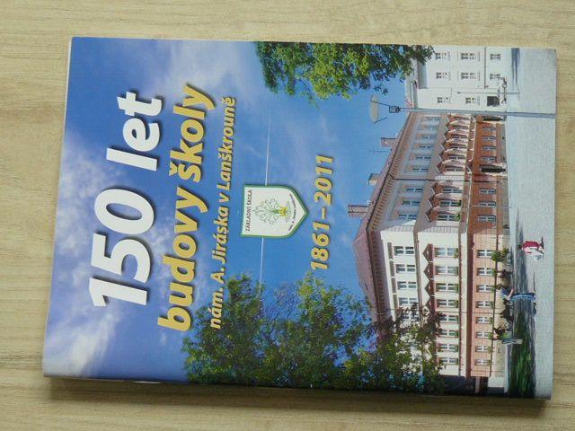 150 let budovy školy - nám. A. Jiráska v Lanškrouně (1861-2011)
