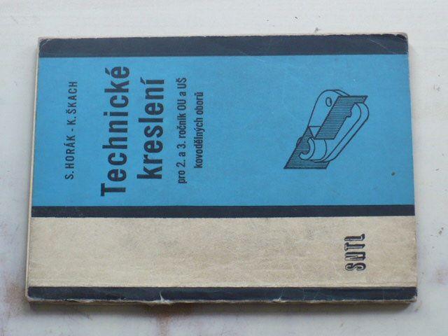 Horák, Škach - Technické kreslení pro 2. a 3. ročník OU a UŠ kovodělných oborů (1971)