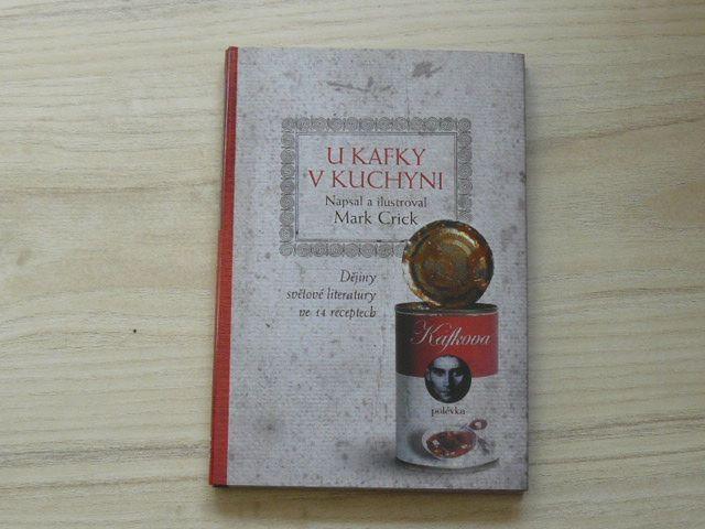 Crick - U Kafky v kuchyni - Dějiny světové literatury ve 14 receptech (2007)