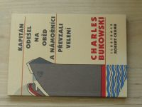Charles Bukowski - Kapitán odešel na oběd a námořníci převzali velení (2001)