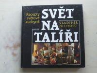 Miltner - Svět na talíři aneb Co chutná od Grónska po Filipíny - recepty světové kuchyně (1996)
