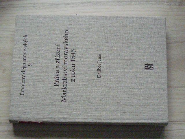 Prameny dějin moravských 9 - Janiš - Práva a zřízení Markrabství moravského z roku 1545 (2005)