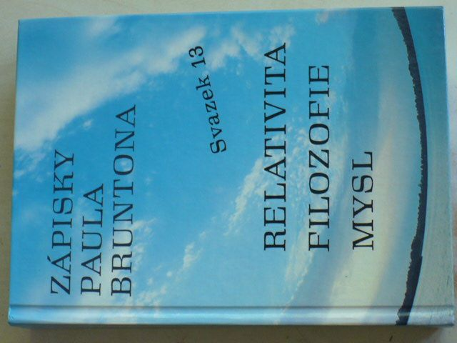Zápisky Paula Bruntona - Relativita, filozofie, mysl (1996) svazek 13