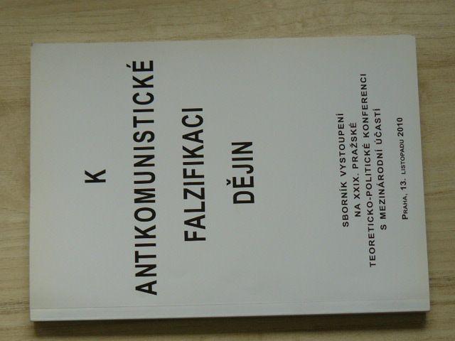 K antikomunistické falzifikaci dějin (Sborník, Praha 2010)