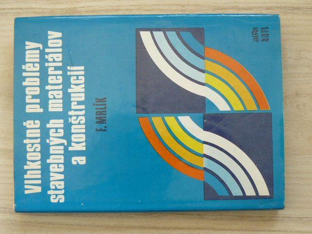Mrlík - Vlhkostné problémy stavebných materiálov a konštrukcií (1985) slovensky