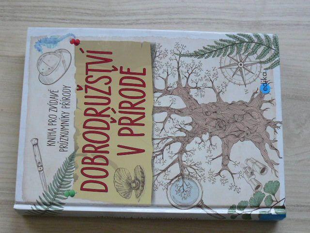 Dobrodružství v přírodě - Kniha pro zvídavé průzkumníky přírody (2017)