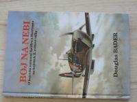 Bader - Boj na nebi - O bojovém nasazení Spitfiru a Hurricanu na bojištích II.sv.v.  (1995)