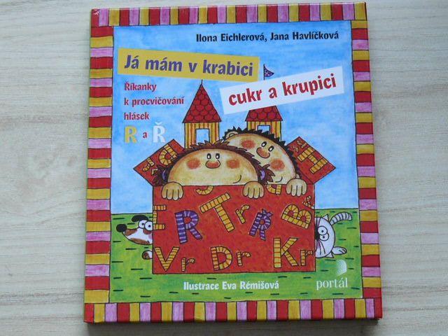 Eichlerová, Havlíčková - Já mám v krabici cukr a krupici - Říkanky k procvičování R a Ř (2015)