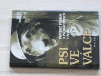 Hamerová - Psi ve válce - Pravdivé příběhy o psí statečnosti v boji (2005)