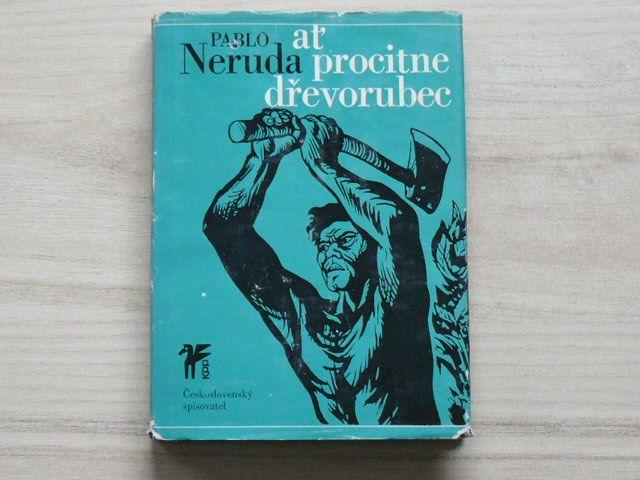 Pablo Neruda - Ať procitne dřevorubec (1973)