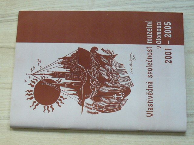 Vlastivědná společnost muzejní v Olomouci 2001-2005 (2005)