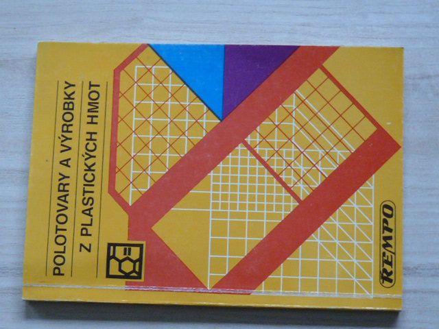 Kolaříková, Lencová - Polotovary a výrobky z plastických hmot - Řempo (1991)