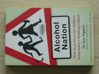 Sigman - Alcohol nation How to Protect Our Children from Today's Drinking Culture