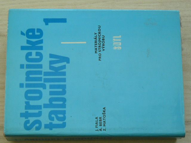 Fiala, Bebr, Matoška - Strojnické tabulky 1 - Materiály pro strojnickou výrobu (1990)