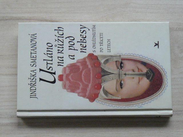 Jindřiška Smetanová - Ustláno na růžích a pod nebesy s ohlédnutím po třiceti letech (1999)