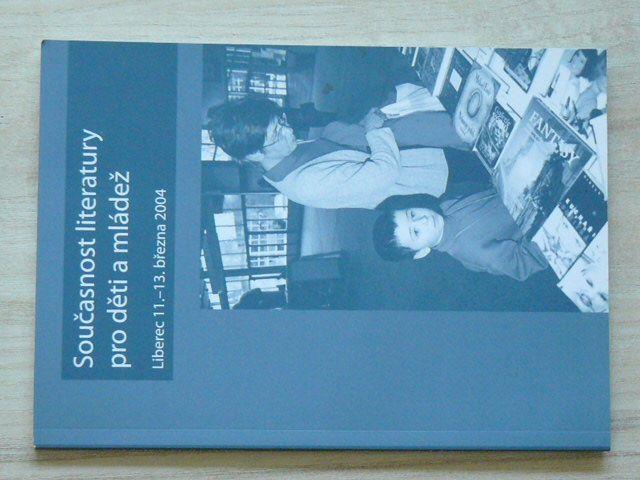 Současnost literatury pro mládež - Liberec 11.3.-13.3. 2004