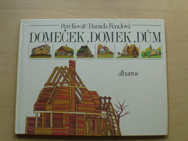 Kovář, Fenclová - Domeček, domek, dům (Albatros 1981)